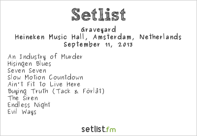 Graveyard Setlist Heineken Music Hall, Amsterdam, Netherlands 2013