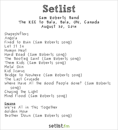 Sam Roberts Band Setlist The Kee to Bala, Muskoka, ON, Canada 2014