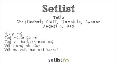 Tekla Setlist Christinehofs Slott, Tomelilla, Sweden 1993