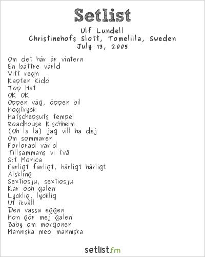 Ulf Lundell Setlist Christinehofs Slott, Tomelilla, Sweden 2005