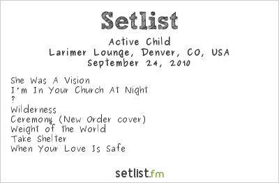 Active Child Setlist Larimer Lounge, Denver, CO, USA 2010