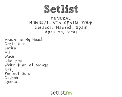 MONORAL Setlist Sala Caracol, Madrid, Spain 2009, MONORAL VIA SPAIN TOUR