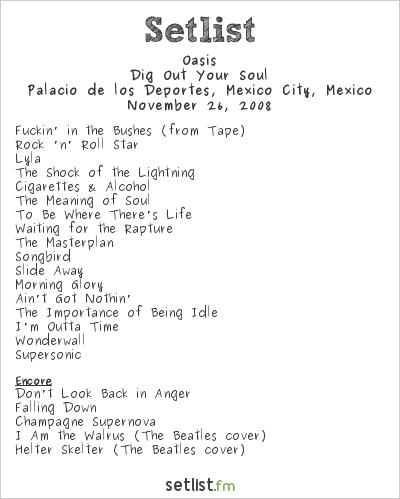 Oasis Setlist Palacio de los Deportes, Mexico City, Mexico 2008, Dig Out Your Soul