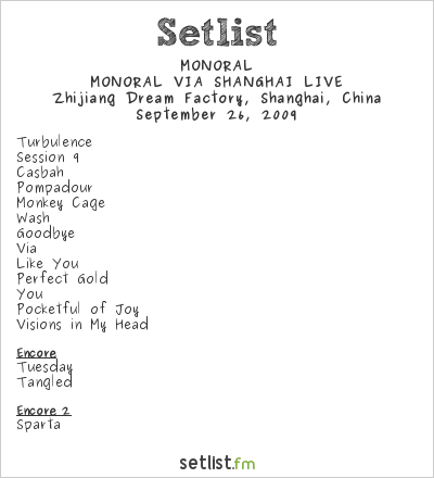 MONORAL Setlist Zhijiang Dream factory, Shanghai, China 2009, MONORAL VIA SHANGHAI LIVE