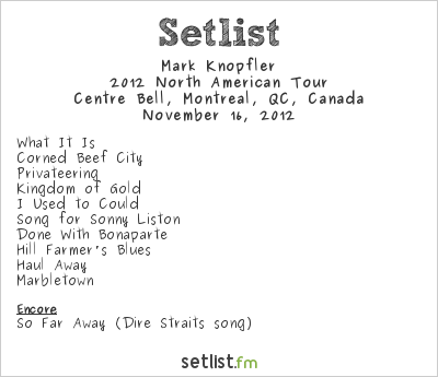 Mark Knopfler Setlist Centre Bell, Montreal, QC, Canada 2012, Supporting Bob Dylan