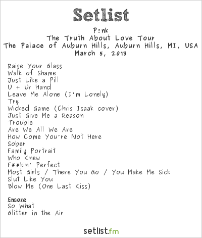 P!nk Setlist The Palace of Auburn Hills, Auburn Hills, MI, USA 2013, The Truth About Love Tour