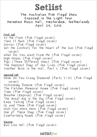 The Australian Pink Floyd Show Setlist Heineken Music Hall, Amsterdam, Netherlands 2012, Exposed in the Light tour