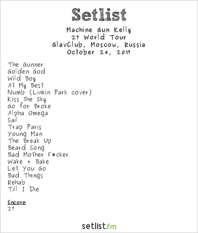 Machine Gun Kelly Setlist GlavClub, Moscow, Russia 2017, 27 World Tour