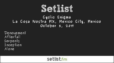 Cyclic Enigma Setlist La Cosa Nostra MX, Mexico City, Mexico 2017