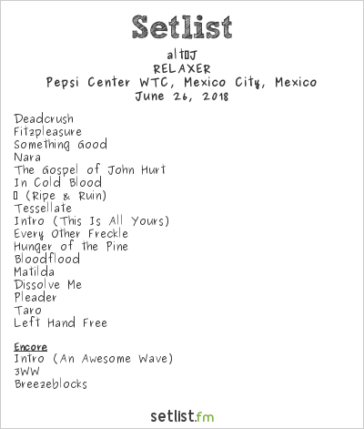 alt-J Setlist Pepsi Center WTC, Mexico City, Mexico 2018, RELAXER