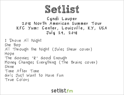 Cyndi Lauper Setlist KFC Yum! Center, Louisville, KY, USA 2018, 2018 North American Summer Tour