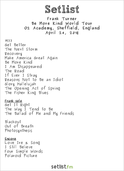 Frank Turner Setlist O2 Academy, Sheffield, England 2018, Be More Kind World Tour