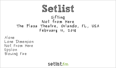 Sifting Setlist The Plaza Theatre, Orlando, FL, USA 2018, Not from Here