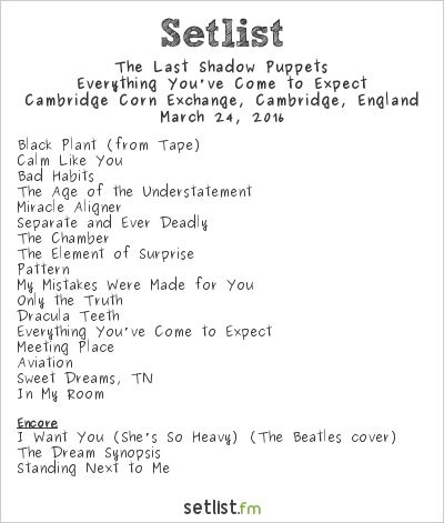 The Last Shadow Puppets Setlist Cambridge Corn Exchange, Cambridge, England 2016, Everything You've Come to Expect