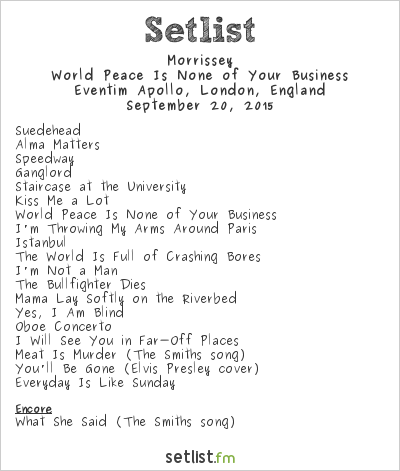 Morrissey Setlist Eventim Apollo, London, England 2015, World Peace Is None of Your Business