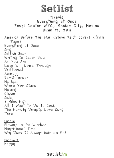 Travis Setlist Pepsi Center WTC, Mexico City, Mexico 2016, Everything at Once