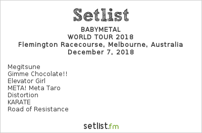 BABYMETAL Setlist Good Things Melbourne 2018 2018, WORLD TOUR 2018 / AUSTRALIA