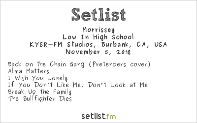 Morrissey Setlist ALT 98.7 SOUND STUDIO, Burbank, CA, USA 2018, Low In High School