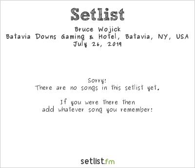 Bruce Wojick at Batavia Downs Gaming & Hotel, Batavia, NY, USA Setlist