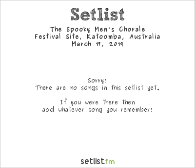 The Spooky Men's Chorale at Blue Mountains Music Festival 2019 Setlist