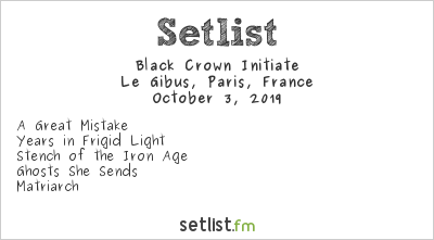 Black Crown Initiate Setlist Le Gibus, Paris, France 2019