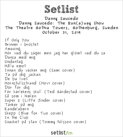 Danny Saucedo Setlist The Theatre Gothia Towers, Gothenburg, Sweden 2019, Danny Saucedo: The Run(a)way Show