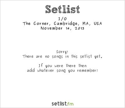 I/O at The Corner, Cambridge, MA, USA Setlist