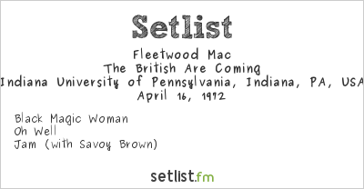 Fleetwood Mac Setlist Indiana University of Pennsylvania, Indiana, PA, USA 1972