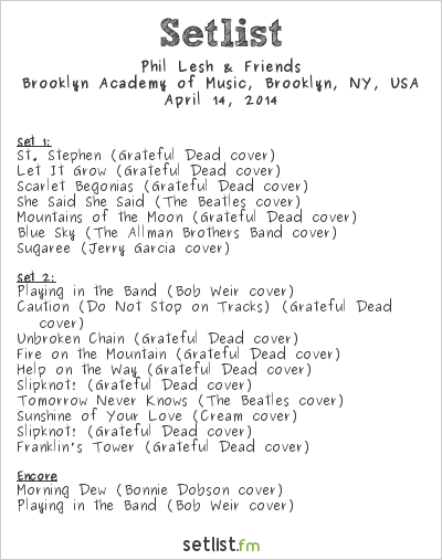 Phil Lesh & Friends Setlist Brooklyn Academy of Music, Brooklyn, NY, USA 2014