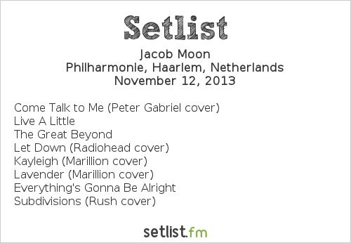 Jacob Moon Setlist Philharmonie, Haarlem, Netherlands 2013, Support to Marillion