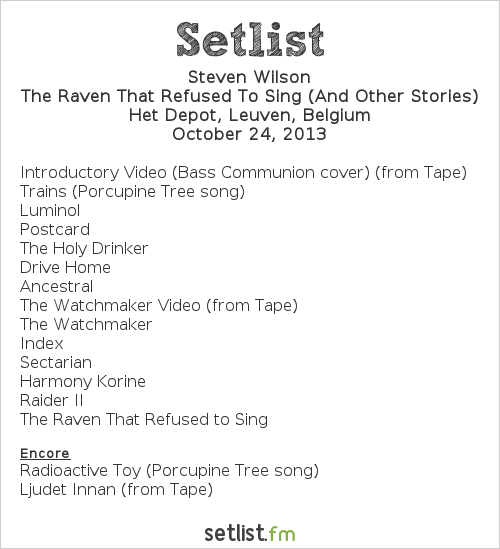 Steven Wilson Setlist Het Depot, Leuven, Belgium 2013, The Raven That Refused to Sing (And Other Stories) 2013 Tour
