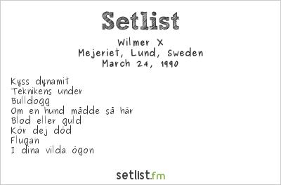 Wilmer X Setlist Mejeriet, Lund, Sweden 1990