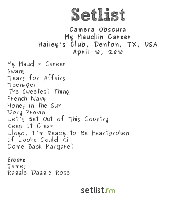 Camera Obscura Setlist Hailey's, Denton, TX, USA 2010, My Maudlin Career