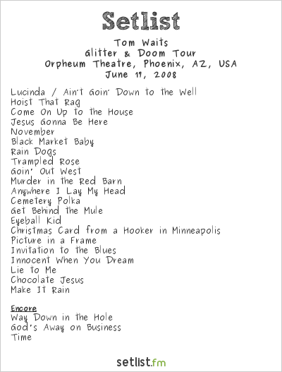 Tom Waits Setlist The Orpheum Theater, Phoenix, AZ, USA 2008, Glitter & Doom Tour
