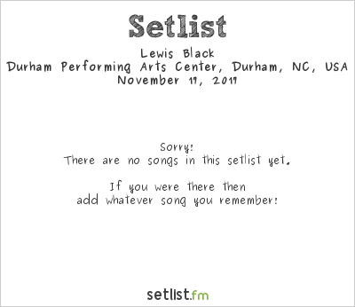 Lewis Black at Durham Performing Arts Center, Durham, NC, USA Setlist