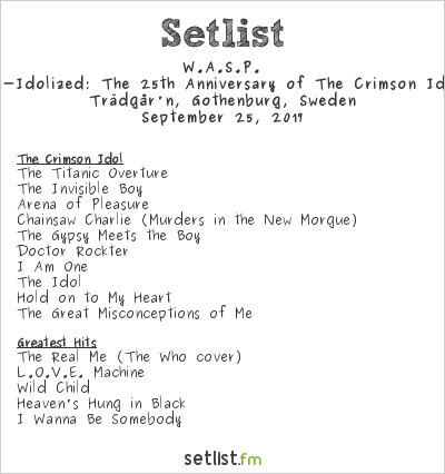 W.A.S.P. Setlist Trädgår'n, Gothenburg, Sweden 2017, Re-Idolized: The 25th Anniversary of The Crimson Idol