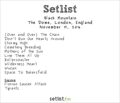 Black Mountain Setlist The Dome, London, England 2016