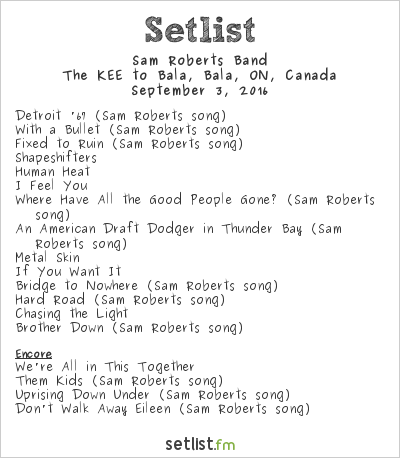 Sam Roberts Band Setlist The Kee to Bala, Muskoka, ON, Canada 2016