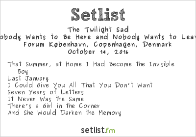 The Twilight Sad Setlist Forum København, Copenhagen, Denmark 2016, Nobody Wants to Be Here and Nobody Wants to Leave