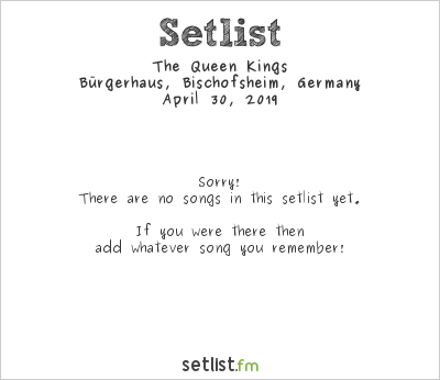 The Queen Kings Setlist Bürgerhaus, Bischofsheim, Germany 2019