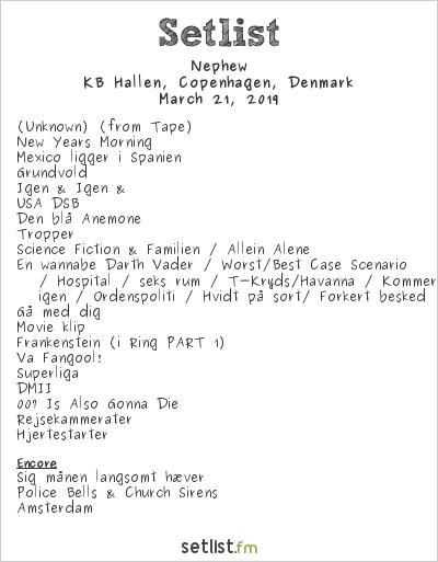 Nephew Setlist KB Hallen, Copenhagen, Denmark 2019