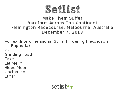 Make Them Suffer Setlist Good Things Melbourne 2018 2018, Rareform Across The Continent