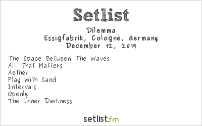 Dilemma Setlist Essigfabrik, Cologne, Germany 2019