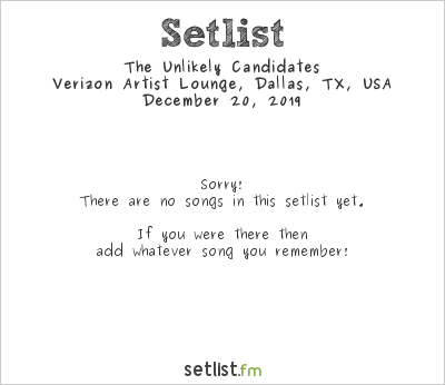The Unlikely Candidates at Verizon Artist Lounge, Dallas, TX, USA Setlist