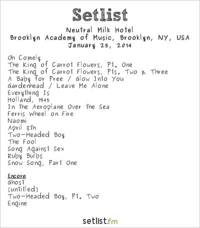 Neutral Milk Hotel Setlist Brooklyn Academy of Music, Brooklyn, NY, USA 2014