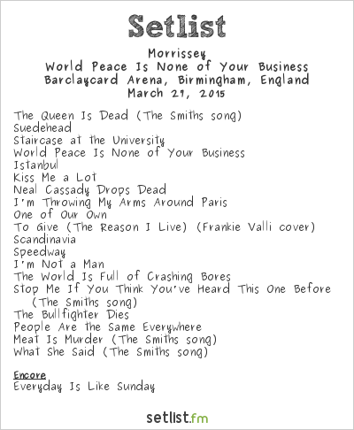 Morrissey Setlist Barclaycard Arena, Birmingham, England 2015, World Peace Is None of Your Business