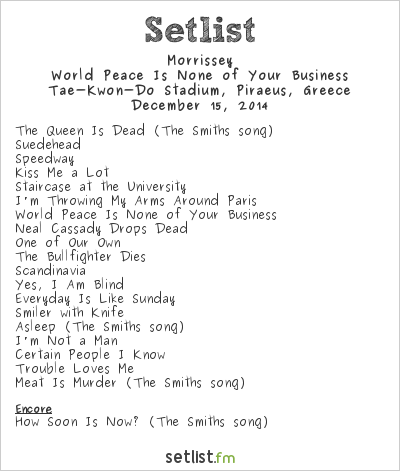 Morrissey Setlist Tae-Kwon-Do Stadium, Piraeus, Greece 2014, World Peace Is None of Your Business