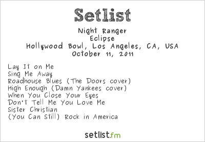 Night Ranger Setlist Hollywood Bowl, Los Angeles, CA, USA 2011, Eclipse Tour (supporting Journey)