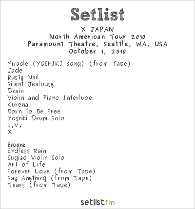 X JAPAN Setlist Paramount Theatre, Seattle, WA, USA, North American Tour 2010