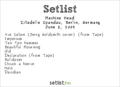 Machine Head Setlist Zitadelle Spandau, Berlin, Germany 2009